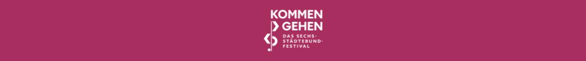 """""""Kommen und Gehen"""" - Das Sechsstädtebundfestival! 2021"""