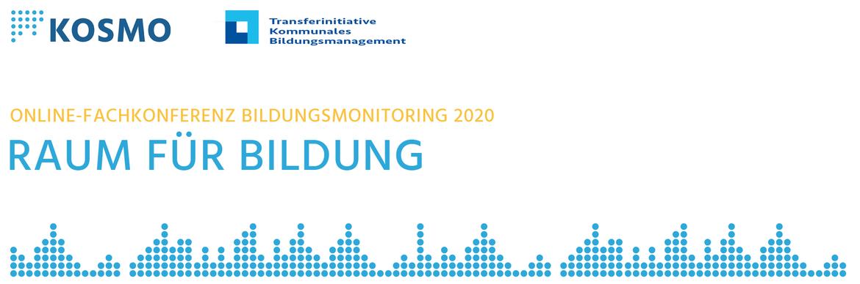 Online-Fachkonferenz Bildungsmonitoring 2020: Raum für Bildung - Sozialräumliche Gestaltungsperspektiven im DKBM