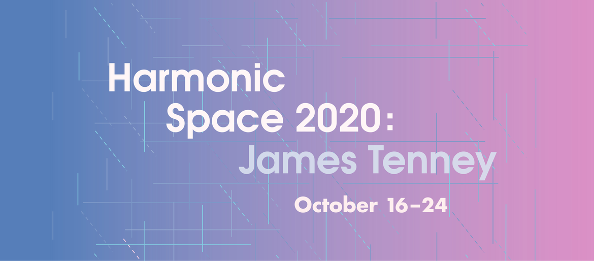 Harmonic Space 2020: James Tenney