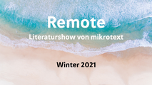 Remote. Die mikrotext-Show. Winter 2021